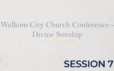 Welkom City Church Conference – Divine Sonship – Session 7