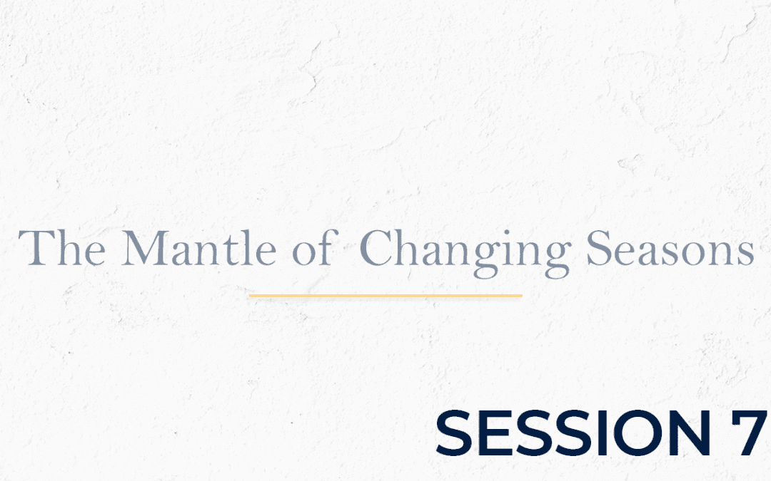 The Mantle of Changing Seasons - Session 7