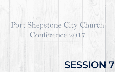 Port Shepstone City Church Conference 2017 – Session 7