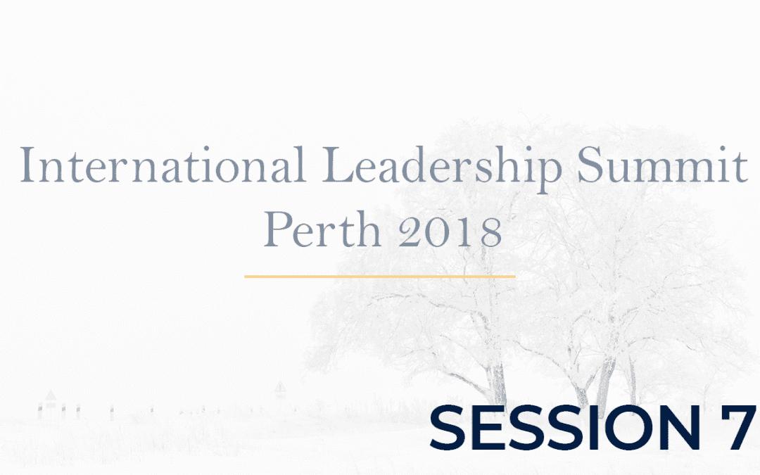 International Leadership Summit Perth 2018 Session 7