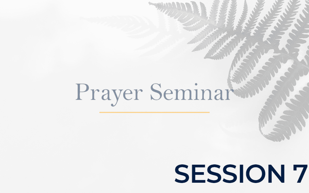 Prayer Seminar - Session 7