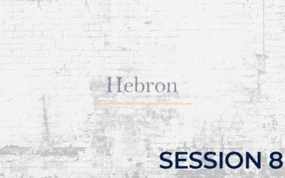 Hebron – Session 8