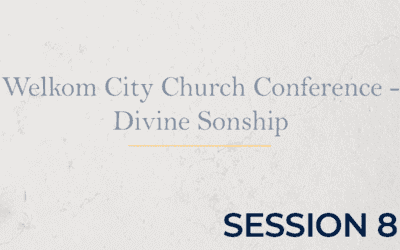 Welkom City Church Conference – Divine Sonship – Session 8