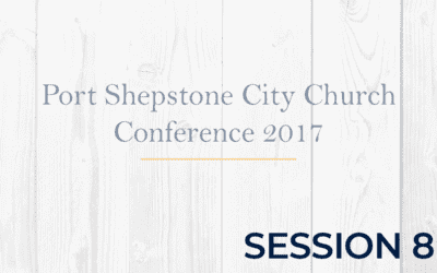 Port Shepstone City Church Conference 2017 – Session 8