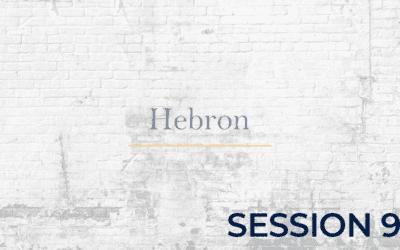 Hebron – Session 9