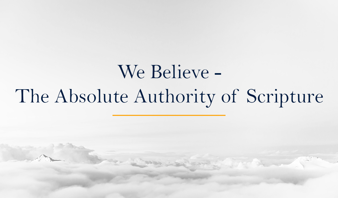We Believe - The Absolute Authority of Scripture