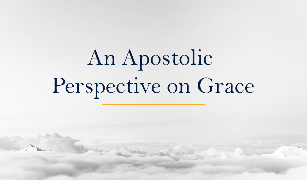 An Apostolic Perspective on Grace