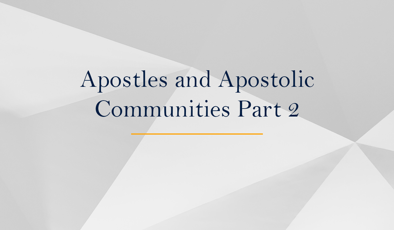 Apostles and Apostolic Communities Part 2