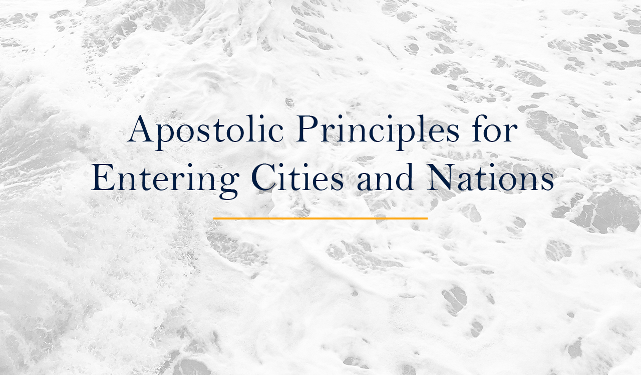 Apostolic Principles for Entering Cities and Nations