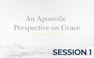 An Apostolic Perspective on Grace – Session 1