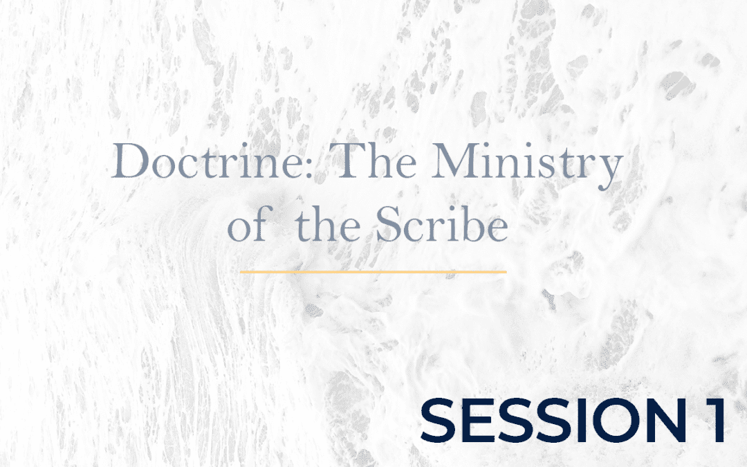 Doctrine: The Ministry of the Scribe Session 1