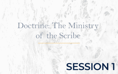 Doctrine: The Ministry of the Scribe – Session 1