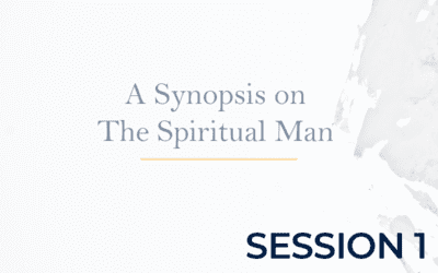 A Synopsis on The Spiritual Man – Session 1