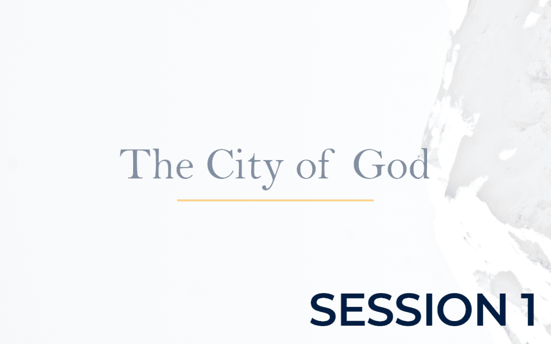The City of God Session 1