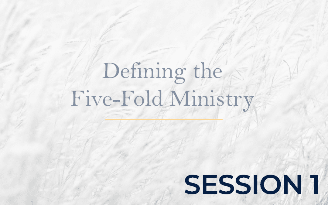Defining the Five-Fold Ministry Session 1
