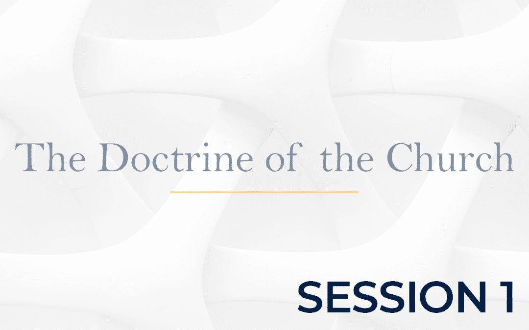 The Doctrine of the Church Session 1