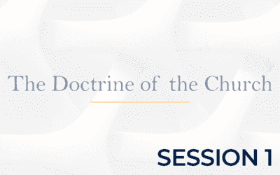 The Doctrine of the Church – Session 1