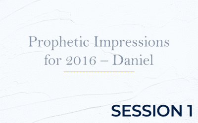 Prophetic Impressions for 2016 – Daniel – Session 1