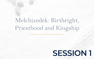 Melchizedek: Birthright, Priesthood, and Kingship – Session 1