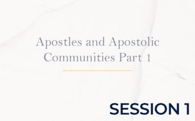 Apostles and Apostolic Communities Part 1 – Session 1