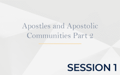 Apostles and Apostolic Communities Part 2 – Session 1