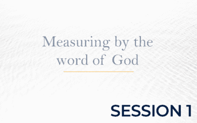 Measuring by the word of God – Session 1