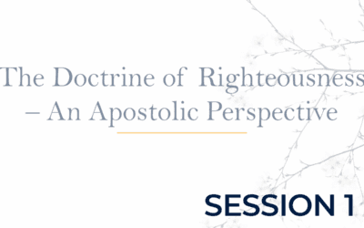 The Doctrine of Righteousness – An Apostolic Perspective Session 1