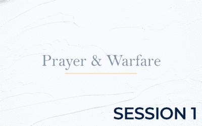 Prayer and Warfare Session 1