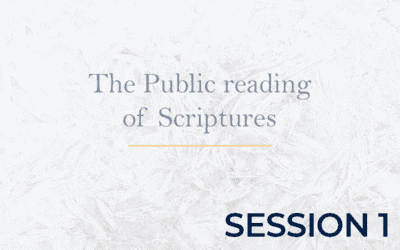 The Public Reading of Scriptures – Session 1