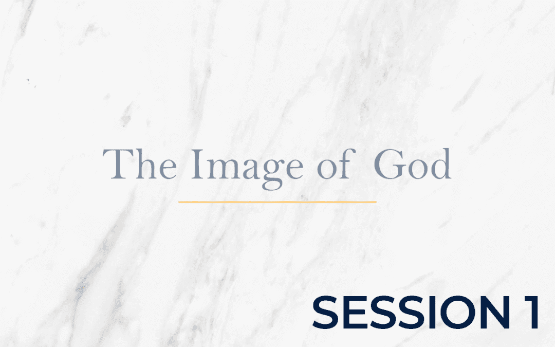 The Image of God Session 1