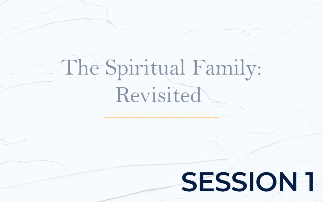 The Spiritual Family: Revisited Session 1