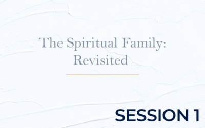 The Spiritual Family: Revisited – Session 1