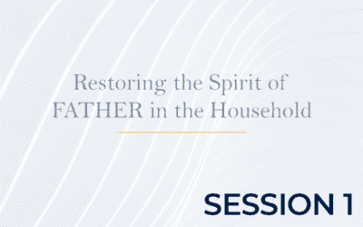Restoring the Spirit of FATHER in the Household Session 1