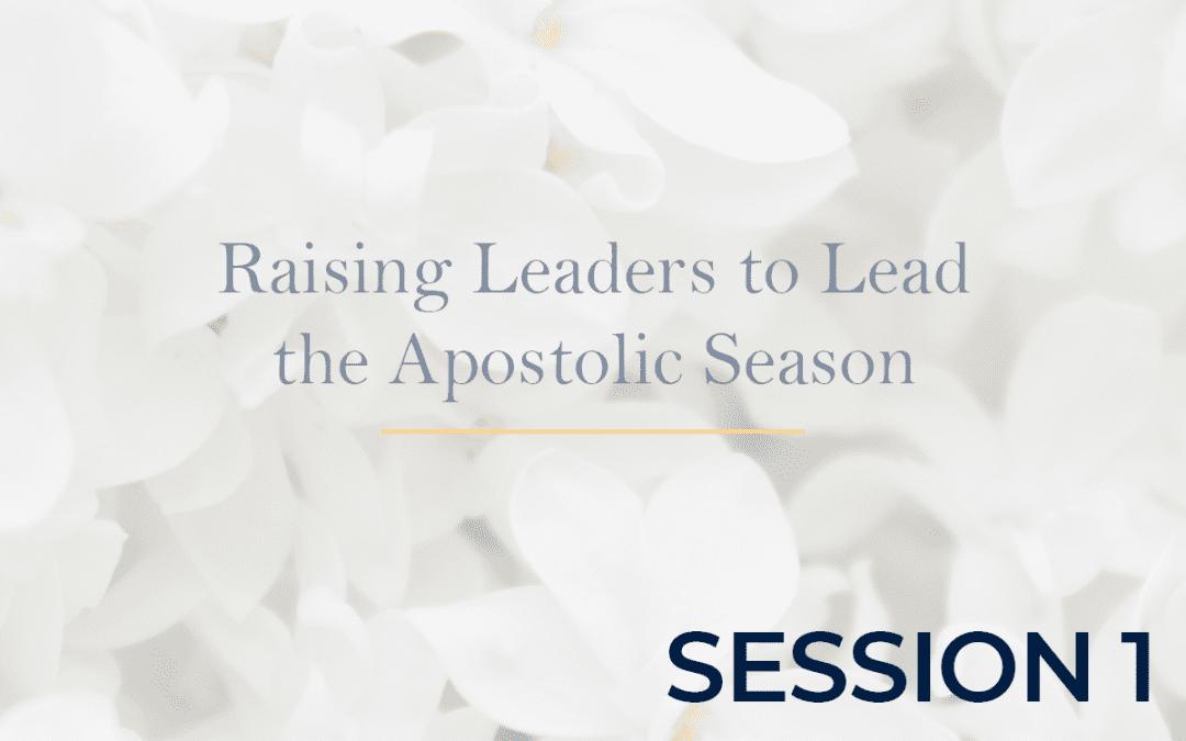 Raising Leaders to Lead the Apostolic Season Session 1