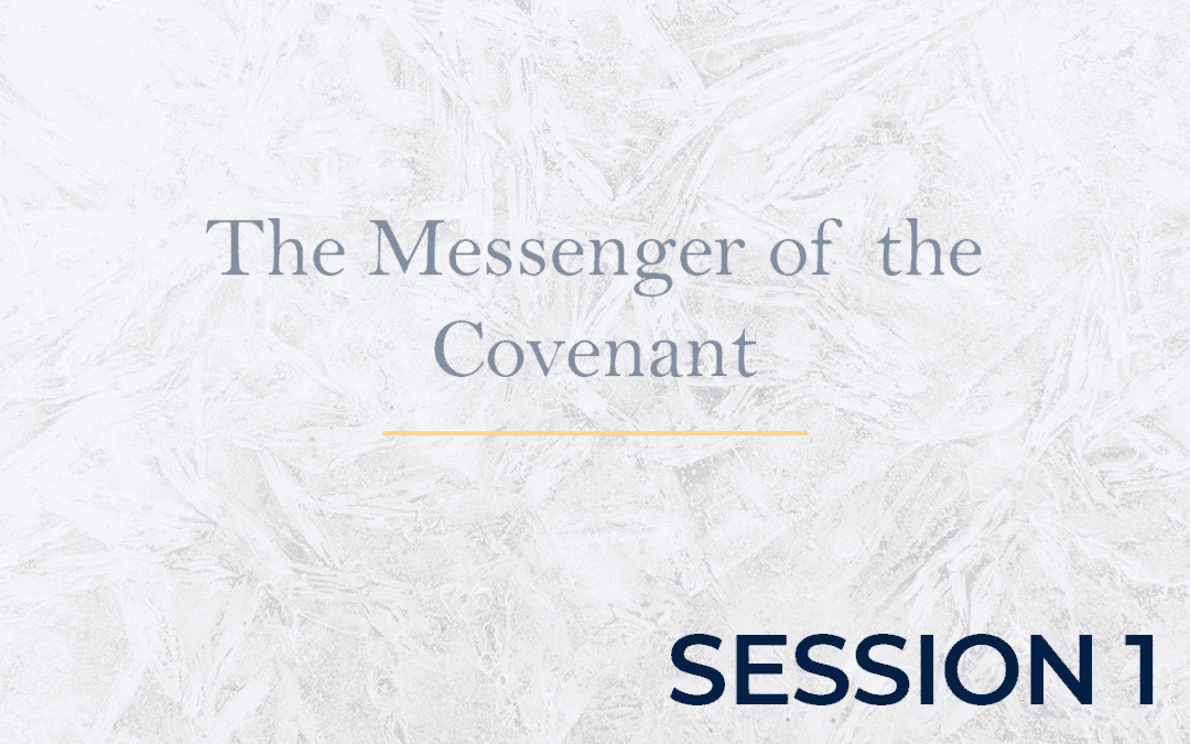 The Messenger of the Covenant Session 1