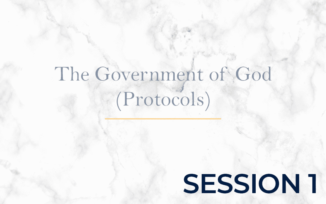 The Government of God (Protocols) Session 1