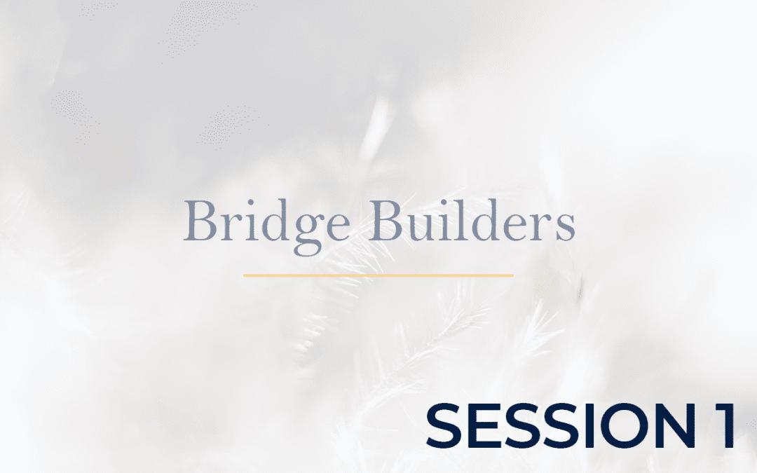 Bridge Builders Session 1