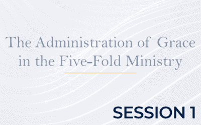 The Administration of Grace in the Five-Fold Ministry – Session 1