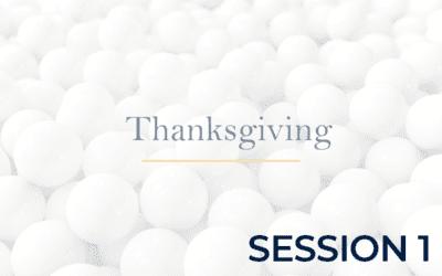 Thanksgiving – Session 1