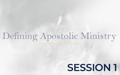 Defining Apostolic Ministry – Session 1