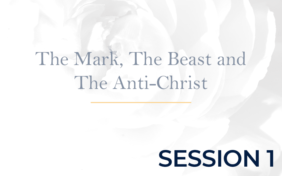 The Mark, The Beast and The Anti-Christ Session 1