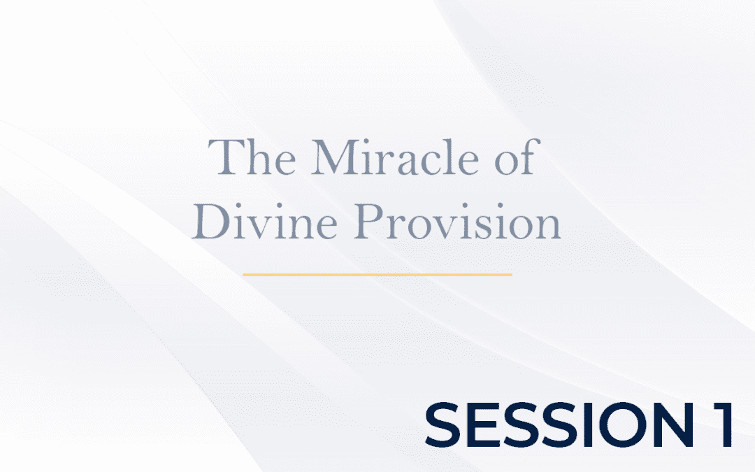 The Miracle of Divine Provision Session 1