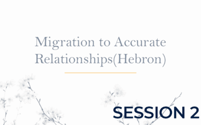 Migration to Accurate Relationships (Hebron) Session 2
