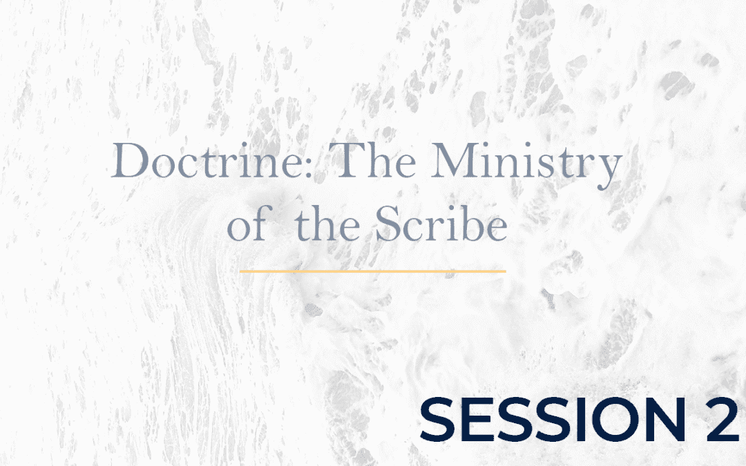 Doctrine: The Ministry of the Scribe Session 2