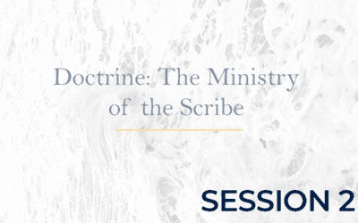 Doctrine: The Ministry of the Scribe – Session 2