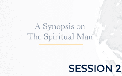 A Synopsis on The Spiritual Man – Session 2