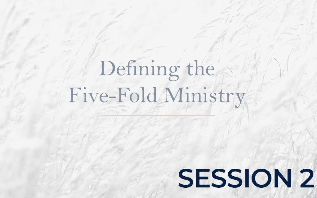 Defining the Five-Fold Ministry Session 2