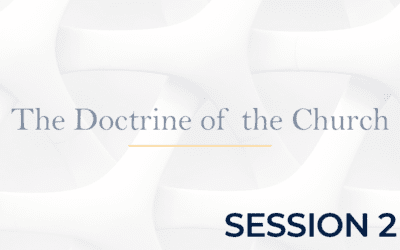 The Doctrine of the Church – Session 2