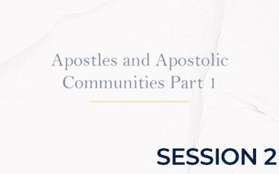 Apostles and Apostolic Communities Part 1 – Session 2