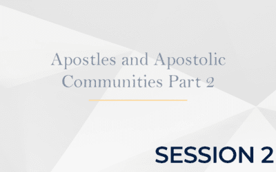 Apostles and Apostolic Communities Part 2 – Session 2